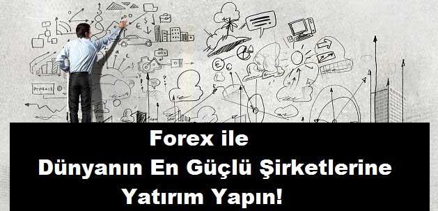 Forex ile Dünyanın En Güçlü Şirketlerine Yatırım