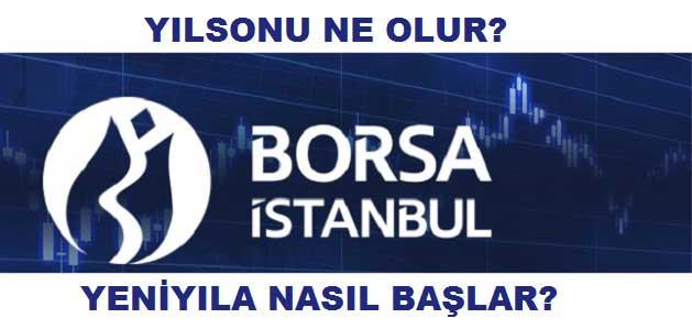 Borsa İstanbul (BIST) Yıl Sonu Ne Olur? Yeni Yıla Nasıl Başlar?