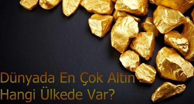 Dünyada En Çok Altın Hangi Ülkede Var?