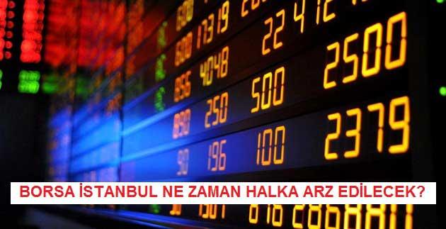 Borsa İstanbul Ne Zaman Halka Arz Edilecek?