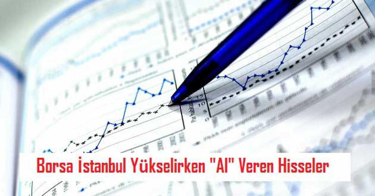 """Borsa İstanbul Yükselirken """"Al"""" Veren 6 Hisse Senedi"""