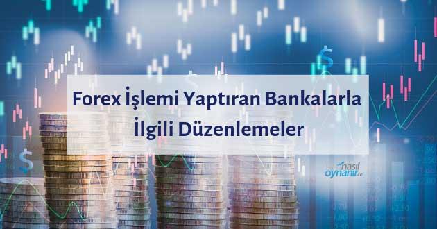 Forex İşlemi Yaptıran Bankalarla İlgili Düzenlemeler