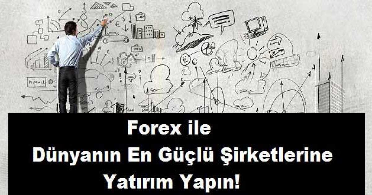 Forex ile Dünyanın En Güçlü Şirketlerine Yatırım Yapma Şansı Yakalayın!