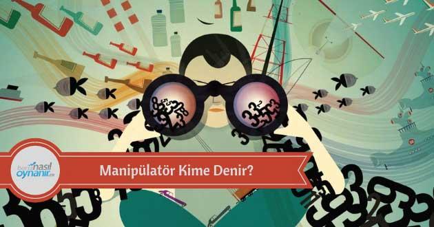 Manipülatör Kime Denir?