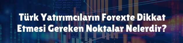 Türk Yatırımcıların Forexte Dikkat Etmesi Gereken Noktalar Nelerdir?
