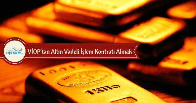 VİOP'tan Altın Vadeli İşlem Kontratı Almak