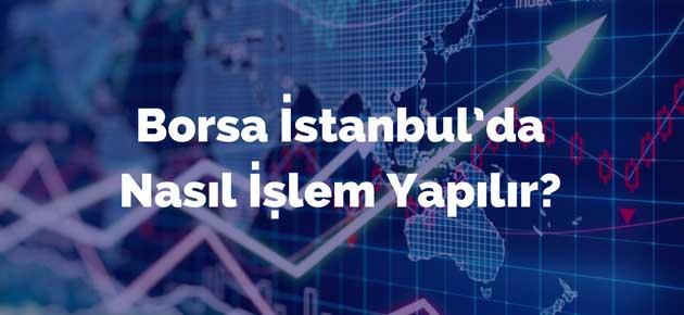 Borsa İstanbul'da Nasıl İşlem Yapılır?