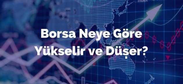 Borsa Neye Göre Yükselir ve Düşer?