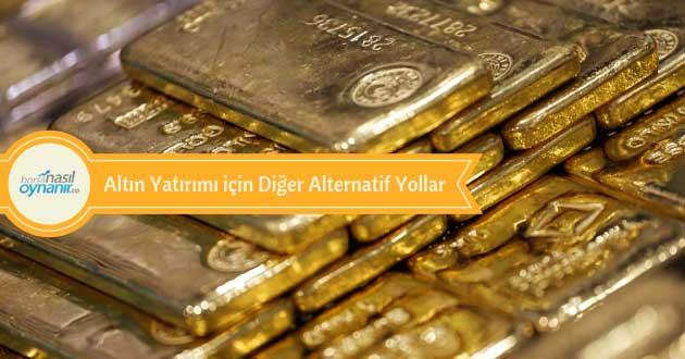 Altın Yatırımı için Diğer Alternatif Yollar