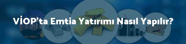 VİOP'ta Emtia Yatırımı Nasıl Yapılır?