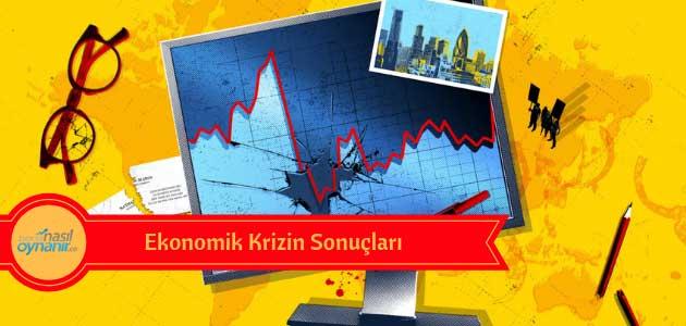 Ekonomik Krizin Sonuçları Nelerdir?
