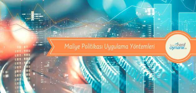Maliye Politikası Uygulama Yöntemleri