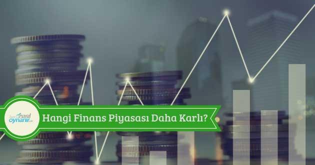 Hangi Finans Piyasası Daha Karlı?