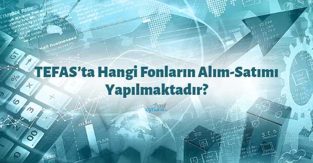 TEFAS'ta Hangi Fonların Alım-Satımı Yapılmaktadır?
