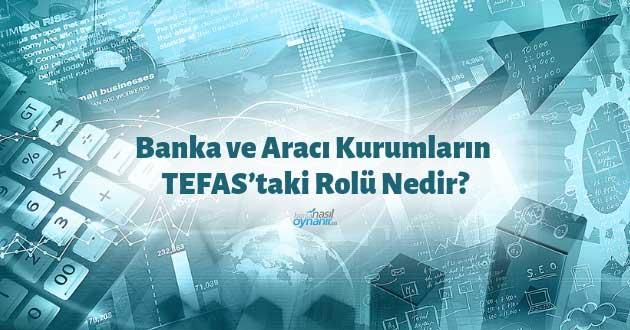Banka ve Aracı Kurumların TEFAS'taki Rolü Nedir?