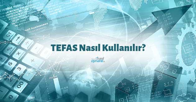 TEFAS Nasıl Kullanılır?