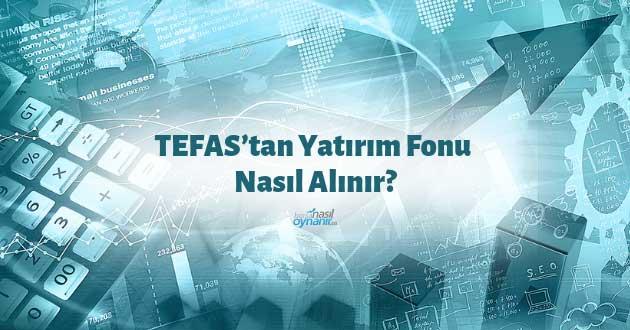 TEFAS'tan Yatırım Fonu Nasıl Alınır?