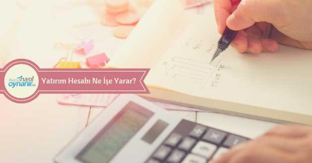 Yatırım Hesabı Ne İşe Yarar?
