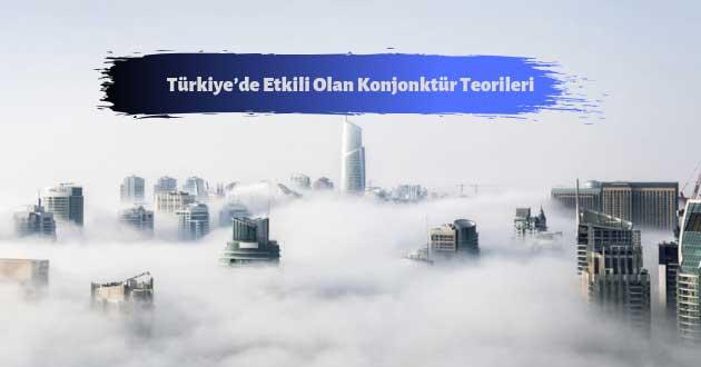 Türkiye'de Etkili Olan Konjonktür Teorileri
