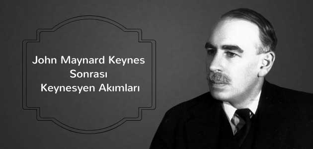 John Maynard Keynes Sonrası Keynesyen Akımları