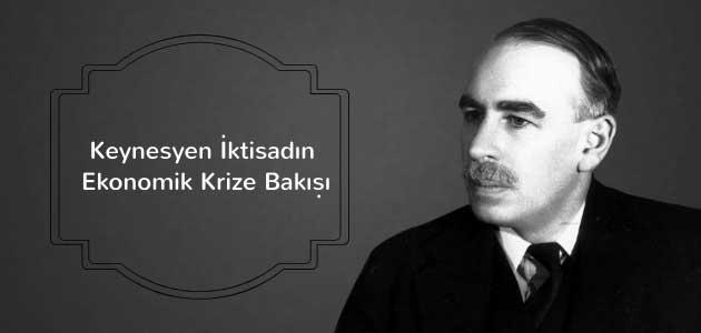 Keynesyen İktisadın Ekonomik Krize Bakışı