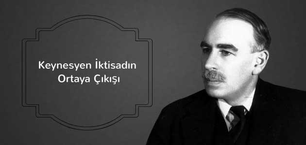 Keynesyen İktisadın Ortaya Çıkışı