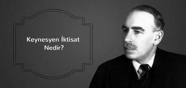 Keynesyen İktisat Nedir?