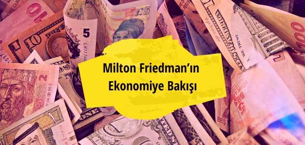 Milton Friedman'ın Ekonomiye Bakışı