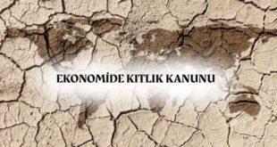 Ekonomide Kıtlık Kanunu Nedir? Kıt Kaynaklar Nelerdir? Nasıl Mücadele Edilir?
