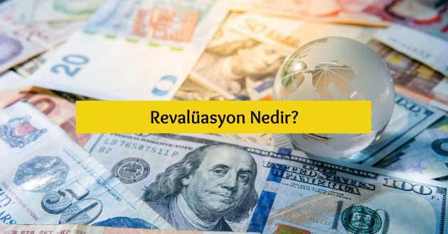 Revalüasyon Nedir?