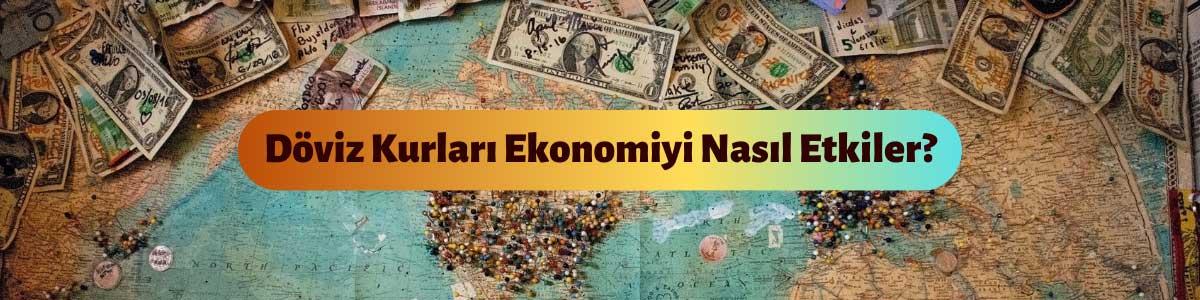 Döviz Kurları Ekonomiyi Nasıl Etkiler?