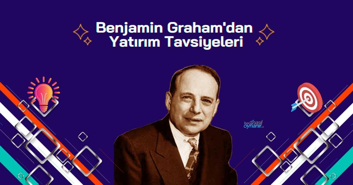 Benjamin Graham'dan Yolunuzu Aydınlatacak 6 Yatırım Tavsiyesi
