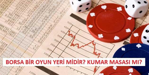 Borsa Bir Oyun Yeri midir? Kumar Masası mı?