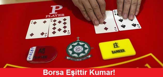 """""""Borsa Eşittir Kumar!"""""""