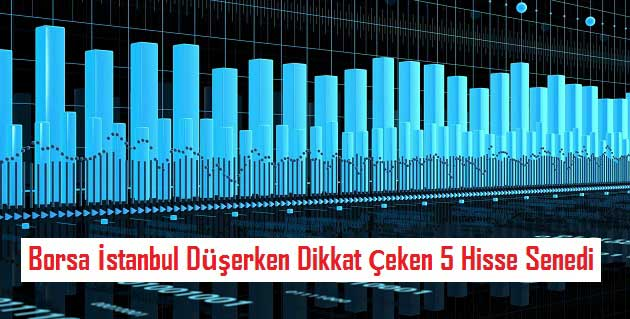 Borsa İstanbul Düşerken Dikkat Çeken 5 Hisse Senedi