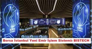 Borsa İstanbul Yeni Emir İşlem Sistemi: BISTECH