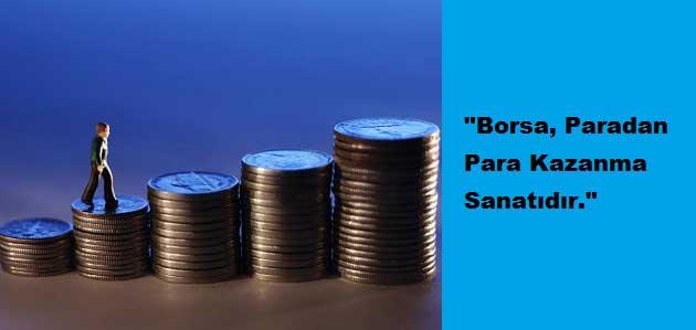 """Borsa, Paradan Para Kazanma Sanatıdır."""