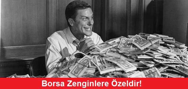 """""""Borsa Zenginlere Özeldir!"""""""