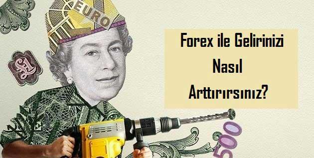 Forex ile Gelirinizi Nasıl Arttırırsınız?