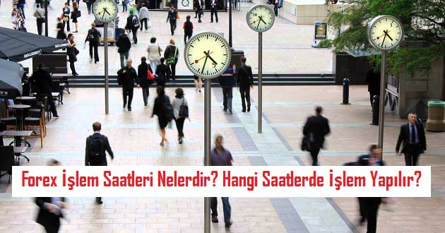 Forex İşlem Saatleri Nelerdir? Hangi Saatlerde İşlem Yapılır?