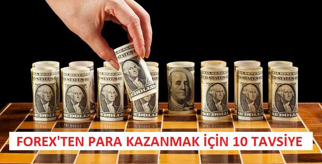 Forex'ten Para Kazanmak için 10 Tavsiye