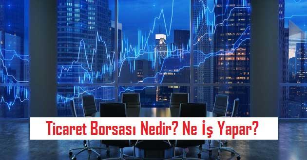 Ticaret Borsası Nedir? Ne İş Yapar?